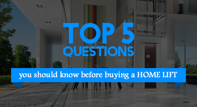 Top 5 Questions you should know – before Buying a Home Lift?
